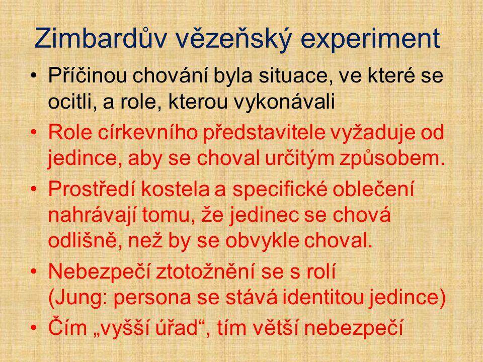 Zimbardův vězeňský experiment Příčinou chování byla situace, ve které se ocitli, a role, kterou vykonávali Role církevního představitele vyžaduje od j