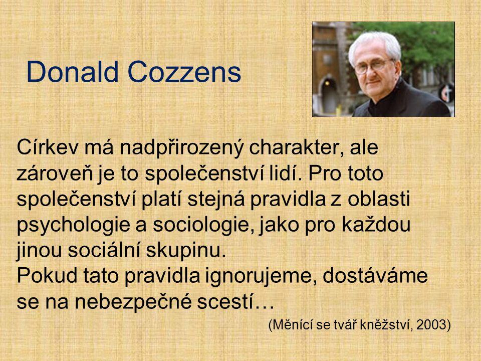 Donald Cozzens Církev má nadpřirozený charakter, ale zároveň je to společenství lidí. Pro toto společenství platí stejná pravidla z oblasti psychologi