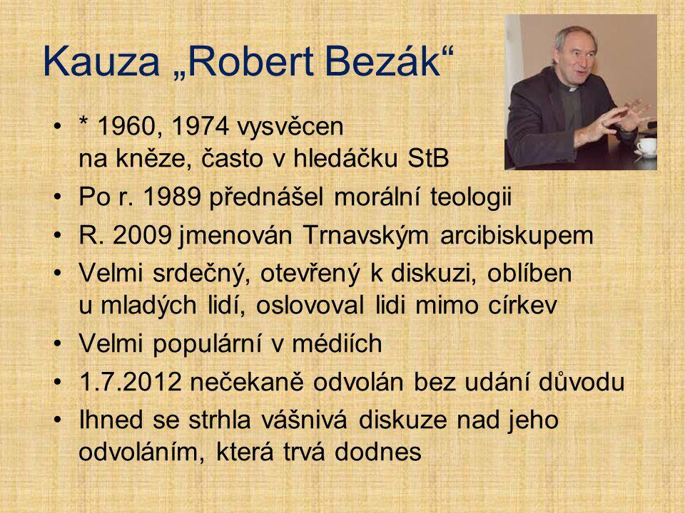"""Kauza """"Robert Bezák"""" * 1960, 1974 vysvěcen na kněze, často v hledáčku StB Po r. 1989 přednášel morální teologii R. 2009 jmenován Trnavským arcibiskupe"""