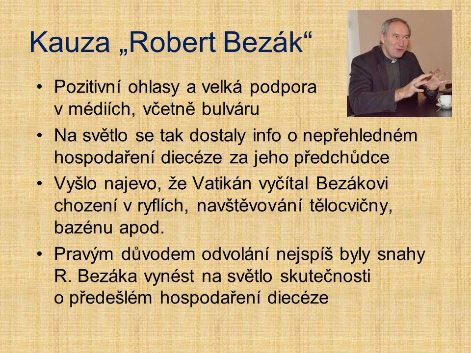 """Kauza """"Robert Bezák"""" Pozitivní ohlasy a velká podpora v médiích, včetně bulváru Na světlo se tak dostaly info o nepřehledném hospodaření diecéze za je"""