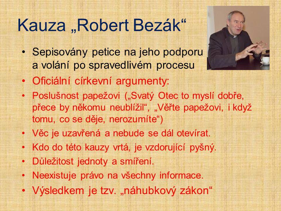 """Kauza """"Robert Bezák"""" Sepisovány petice na jeho podporu a volání po spravedlivém procesu Oficiální církevní argumenty: Poslušnost papežovi (""""Svatý Otec"""