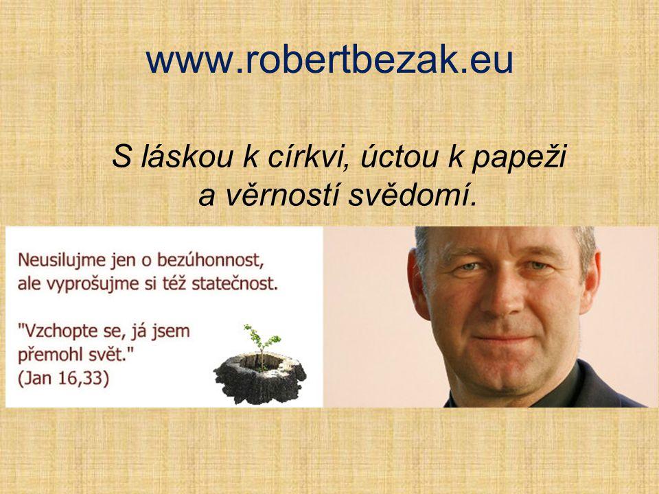 www.robertbezak.eu S láskou k církvi, úctou k papeži a věrností svědomí.