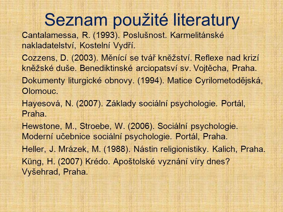 Seznam použité literatury Cantalamessa, R. (1993). Poslušnost. Karmelitánské nakladatelství, Kostelní Vydří. Cozzens, D. (2003). Měnící se tvář kněžst