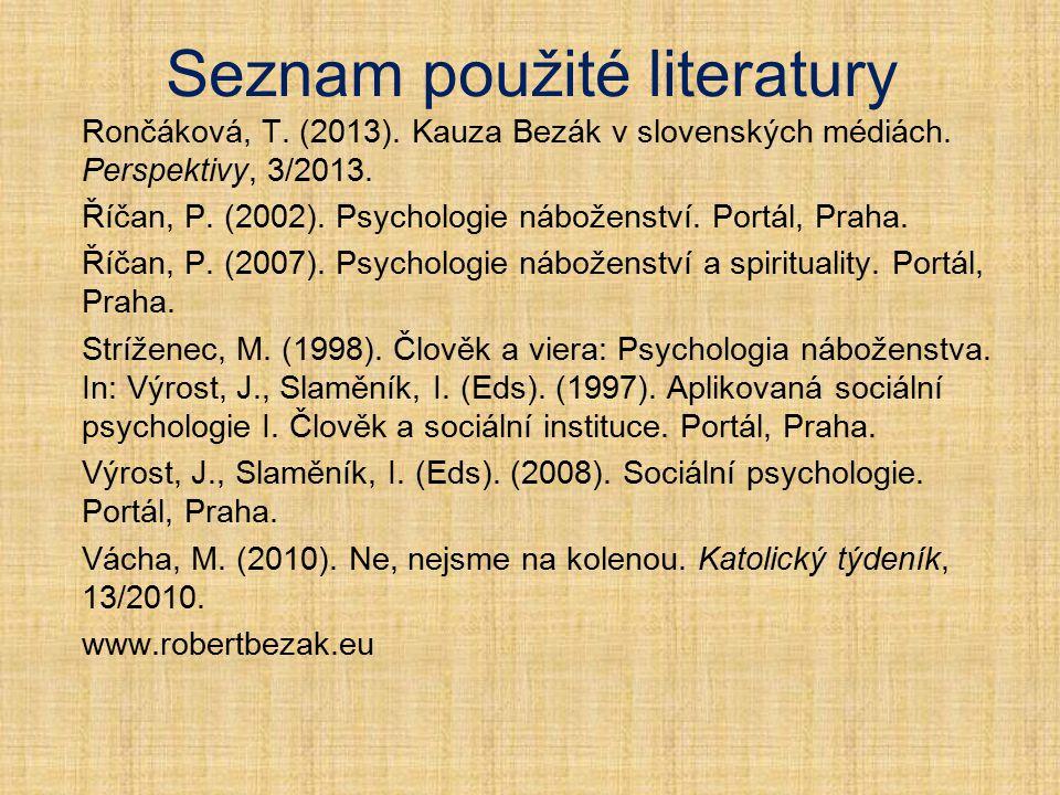 Seznam použité literatury Rončáková, T. (2013). Kauza Bezák v slovenských médiách. Perspektivy, 3/2013. Říčan, P. (2002). Psychologie náboženství. Por