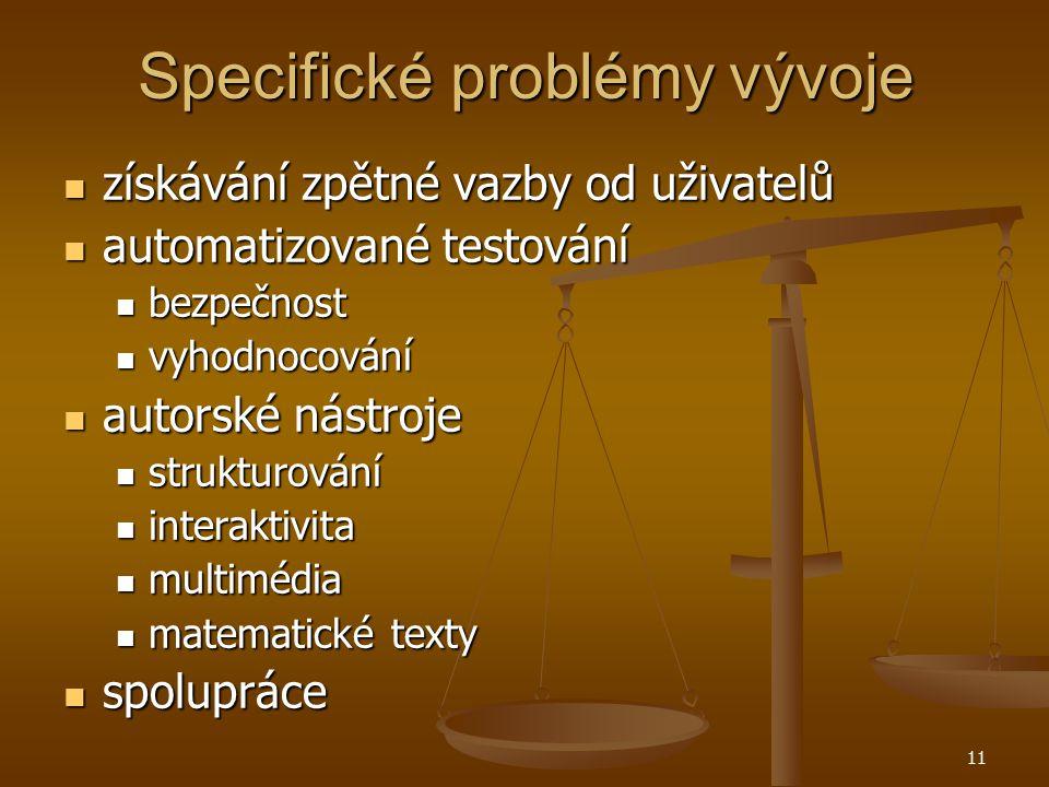 11 Specifické problémy vývoje získávání zpětné vazby od uživatelů získávání zpětné vazby od uživatelů automatizované testování automatizované testování bezpečnost bezpečnost vyhodnocování vyhodnocování autorské nástroje autorské nástroje strukturování strukturování interaktivita interaktivita multimédia multimédia matematické texty matematické texty spolupráce spolupráce