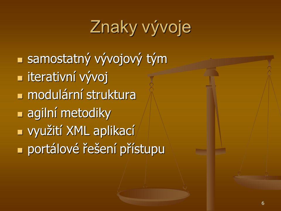 6 Znaky vývoje samostatný vývojový tým samostatný vývojový tým iterativní vývoj iterativní vývoj modulární struktura modulární struktura agilní metodiky agilní metodiky využití XML aplikací využití XML aplikací portálové řešení přístupu portálové řešení přístupu