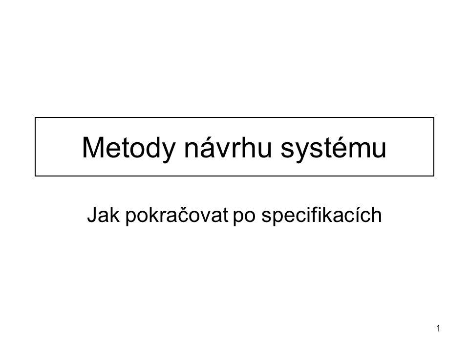 1 Metody návrhu systému Jak pokračovat po specifikacích
