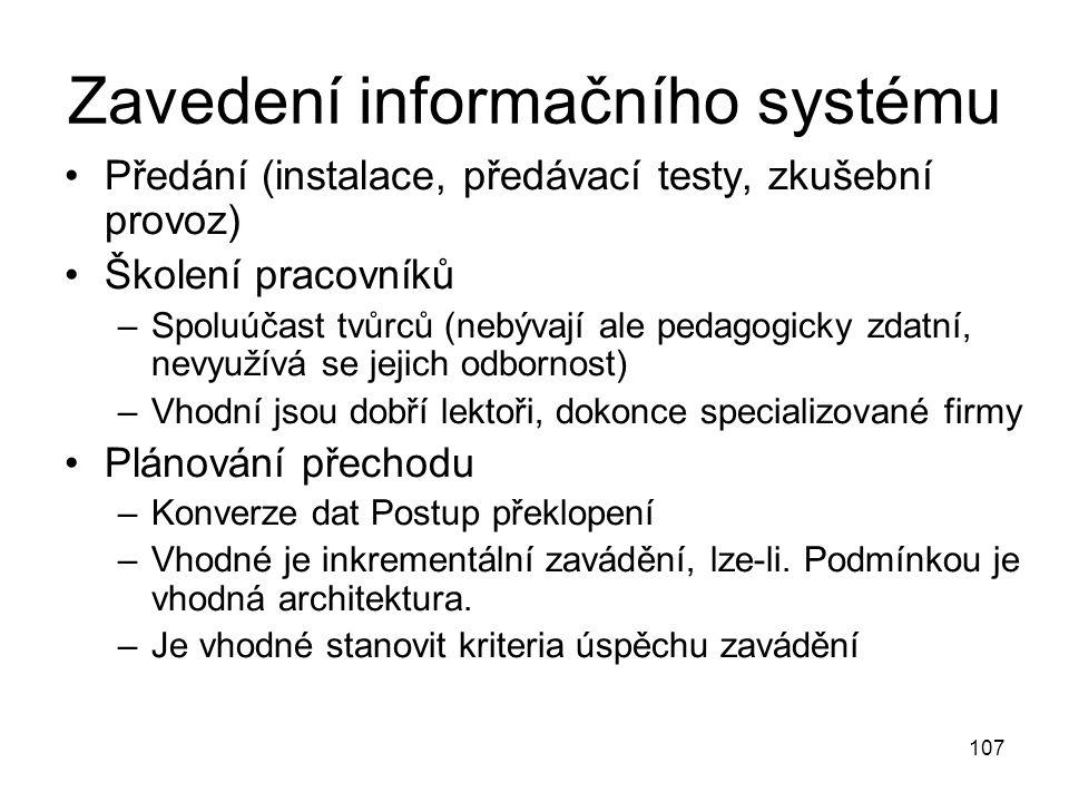107 Zavedení informačního systému Předání (instalace, předávací testy, zkušební provoz) Školení pracovníků –Spoluúčast tvůrců (nebývají ale pedagogick