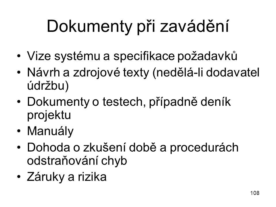 108 Dokumenty při zavádění Vize systému a specifikace požadavků Návrh a zdrojové texty (nedělá-li dodavatel údržbu) Dokumenty o testech, případně dení
