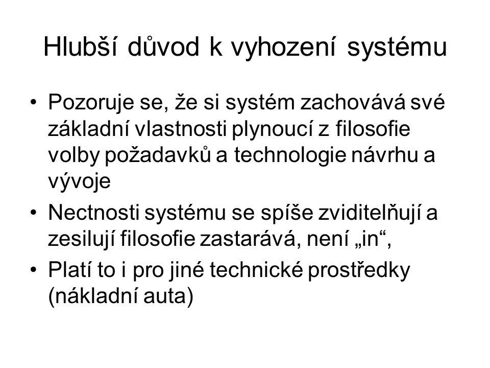 Hlubší důvod k vyhození systému Pozoruje se, že si systém zachovává své základní vlastnosti plynoucí z filosofie volby požadavků a technologie návrhu