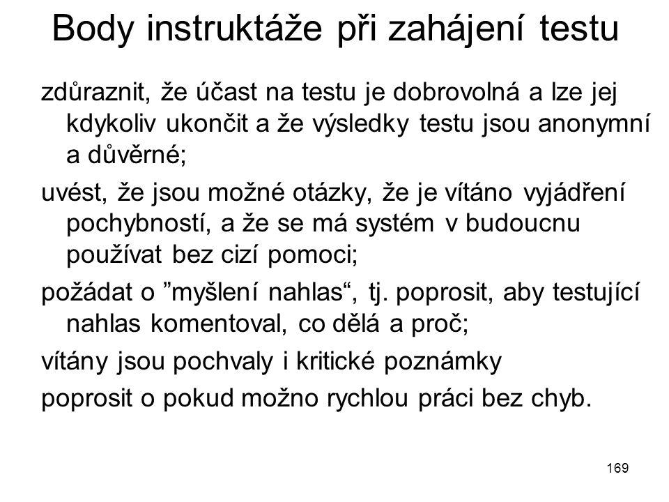 169 Body instruktáže při zahájení testu zdůraznit, že účast na testu je dobrovolná a lze jej kdykoliv ukončit a že výsledky testu jsou anonymní a důvě