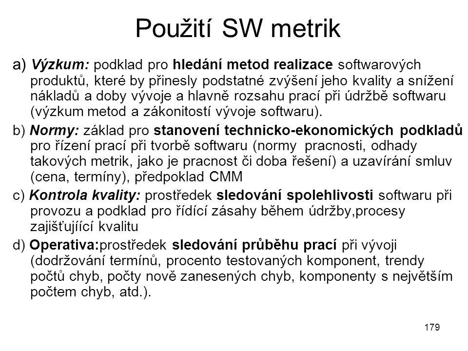 179 Použití SW metrik a) Výzkum: podklad pro hledání metod realizace softwarových produktů, které by přinesly podstatné zvýšení jeho kvality a snížení