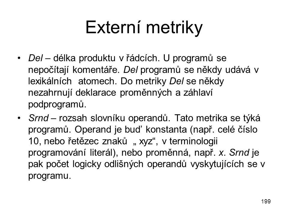 199 Externí metriky Del – délka produktu v řádcích. U programů se nepočítají komentáře. Del programů se někdy udává v lexikálních atomech. Do metriky