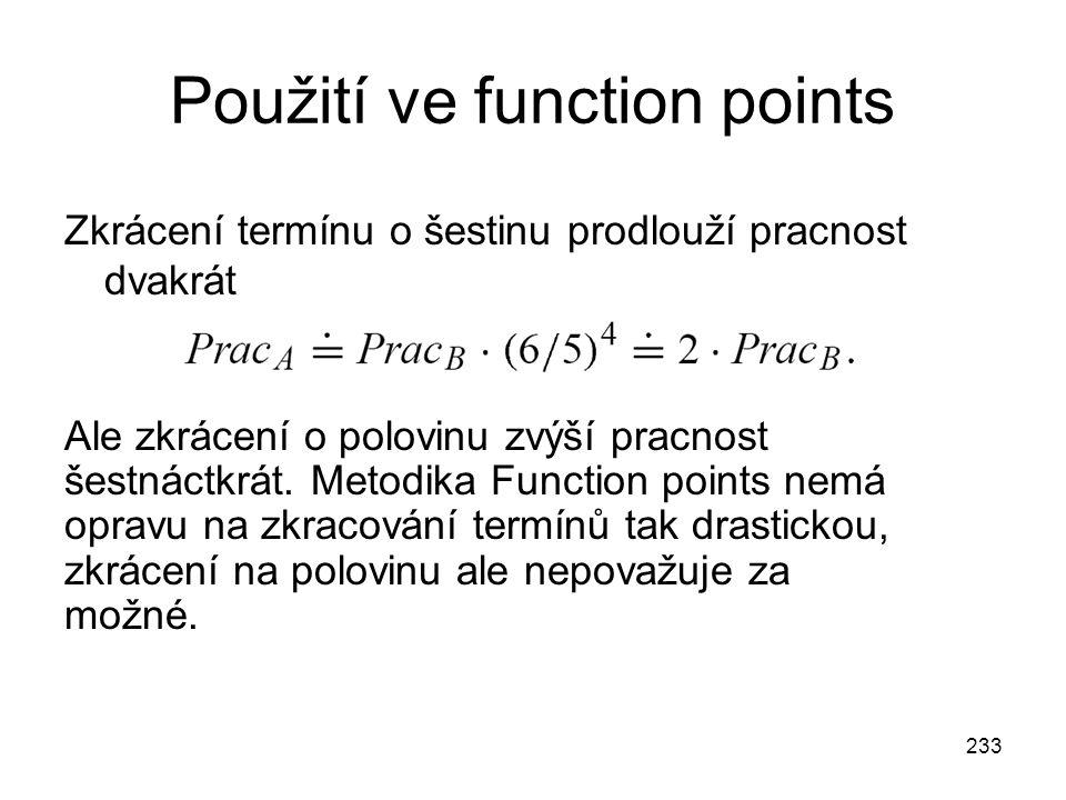 233 Použití ve function points Zkrácení termínu o šestinu prodlouží pracnost dvakrát Ale zkrácení o polovinu zvýší pracnost šestnáctkrát. Metodika Fun