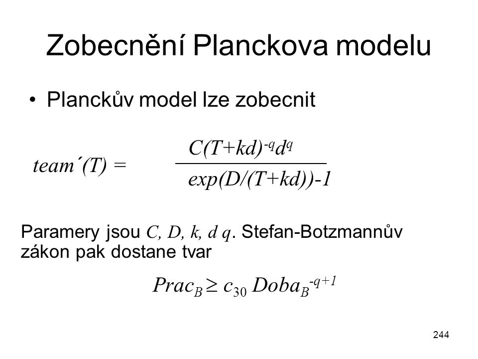 244 Zobecnění Planckova modelu Planckův model lze zobecnit team´(T) = C(T+kd) -q d q exp(D/(T+kd))-1 Paramery jsou C, D, k, d q. Stefan-Botzmannův zák