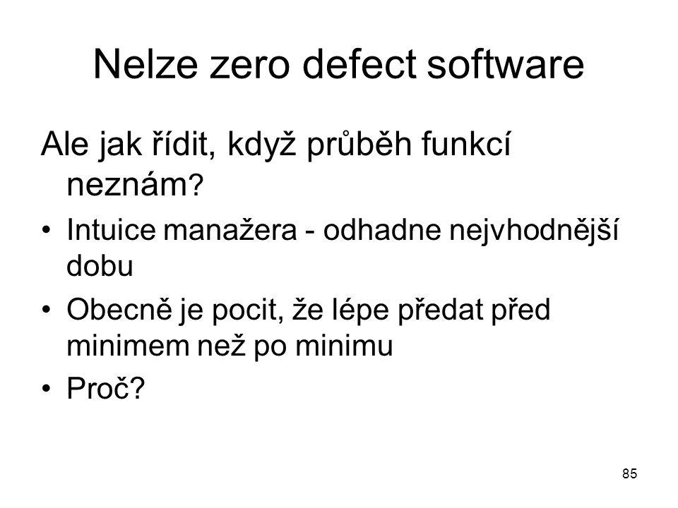 85 Nelze zero defect software Ale jak řídit, když průběh funkcí neznám ? Intuice manažera - odhadne nejvhodnější dobu Obecně je pocit, že lépe předat