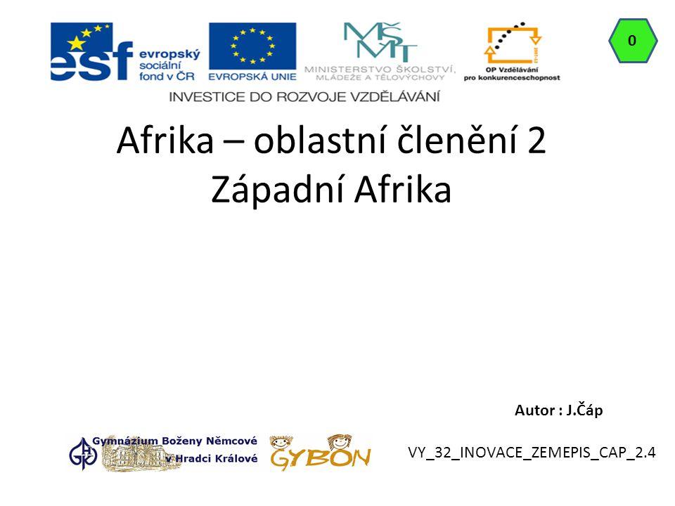 Afrika – oblastní členění 2 Západní Afrika Autor : J.Čáp 0 VY_32_INOVACE_ZEMEPIS_CAP_2.4