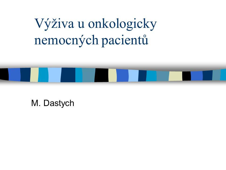 Výživa u onkologicky nemocných pacientů M. Dastych