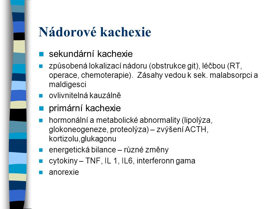 Nádorové kachexie sekundární kachexie způsobená lokalizací nádoru (obstrukce git), léčbou (RT, operace, chemoterapie). Zásahy vedou k sek. malabsorpci
