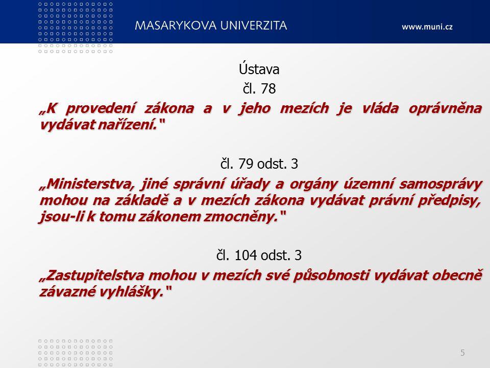 """5 Ústava čl.78 """"K provedení zákona a v jeho mezích je vláda oprávněna vydávat nařízení. čl."""