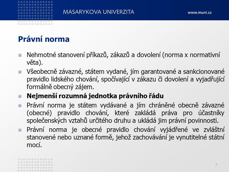 7 Právní norma Nehmotné stanovení příkazů, zákazů a dovolení (norma x normativní věta).