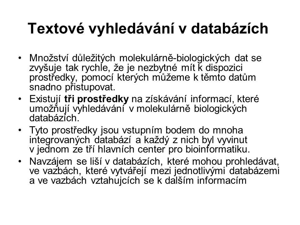Textové vyhledávání v databázích Množství důležitých molekulárně-biologických dat se zvyšuje tak rychle, že je nezbytné mít k dispozici prostředky, po