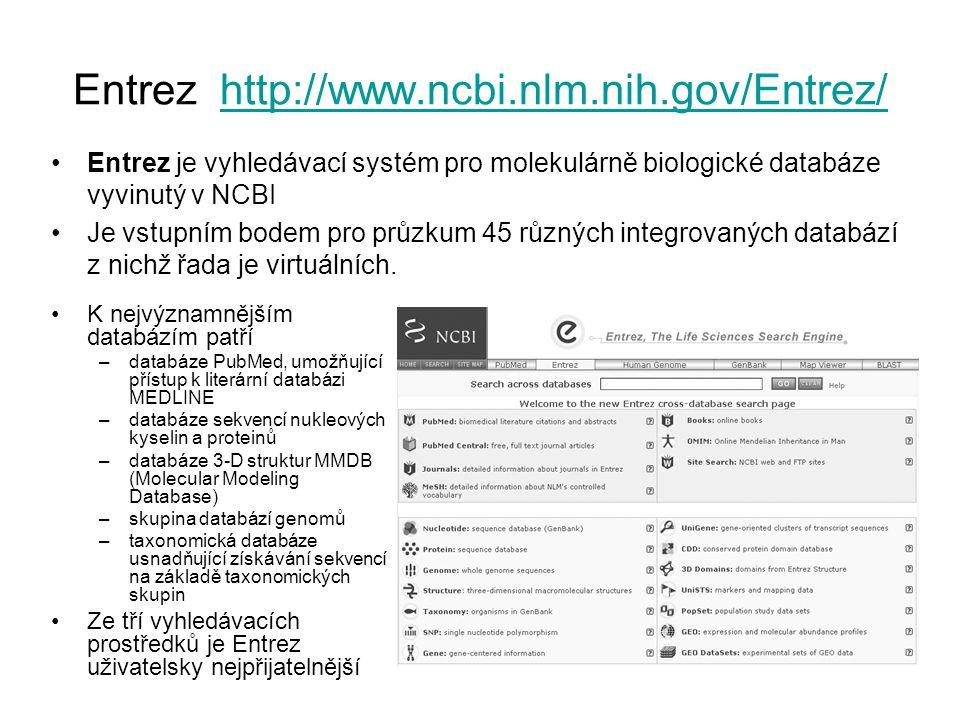 Entrez http://www.ncbi.nlm.nih.gov/Entrez/http://www.ncbi.nlm.nih.gov/Entrez/ Entrez je vyhledávací systém pro molekulárně biologické databáze vyvinut