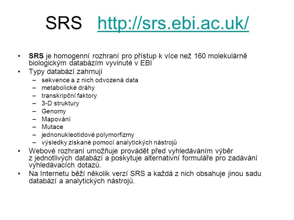 SRS http://srs.ebi.ac.uk/http://srs.ebi.ac.uk/ SRS je homogenní rozhraní pro přístup k více než 160 molekulárně biologickým databázím vyvinuté v EBI T