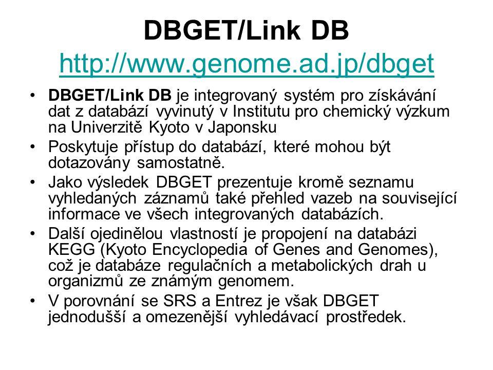 DBGET/Link DB http://www.genome.ad.jp/dbget http://www.genome.ad.jp/dbget DBGET/Link DB je integrovaný systém pro získávání dat z databází vyvinutý v