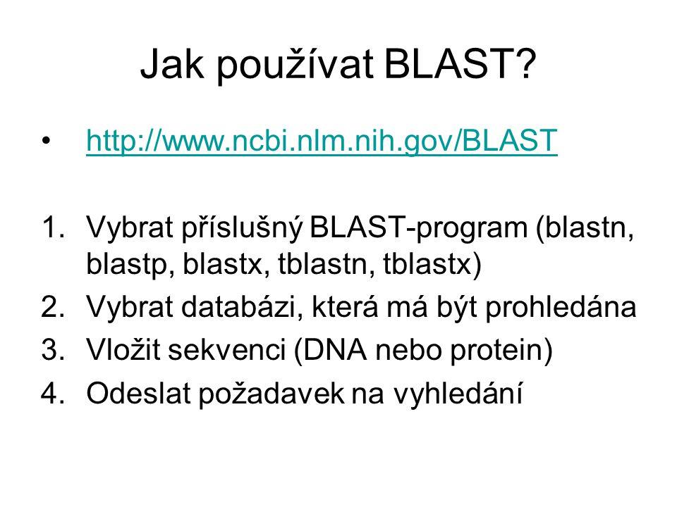 Jak používat BLAST? http://www.ncbi.nlm.nih.gov/BLAST 1.Vybrat příslušný BLAST-program (blastn, blastp, blastx, tblastn, tblastx) 2.Vybrat databázi, k