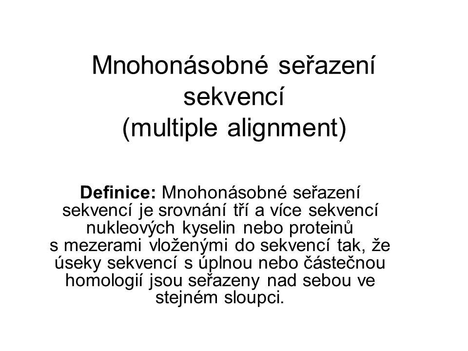 Mnohonásobné seřazení sekvencí (multiple alignment) Definice: Mnohonásobné seřazení sekvencí je srovnání tří a více sekvencí nukleových kyselin nebo p