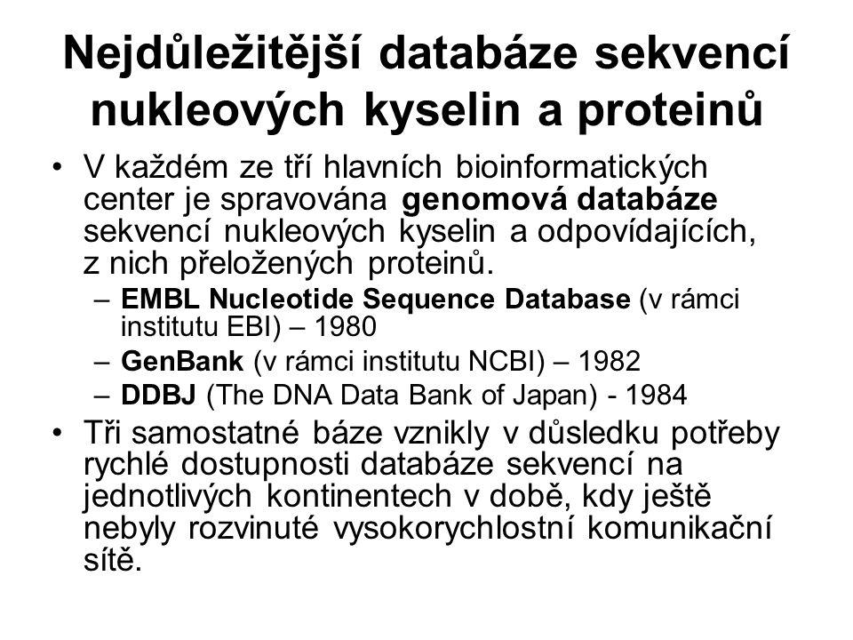Nejdůležitější databáze sekvencí nukleových kyselin a proteinů V každém ze tří hlavních bioinformatických center je spravována genomová databáze sekve