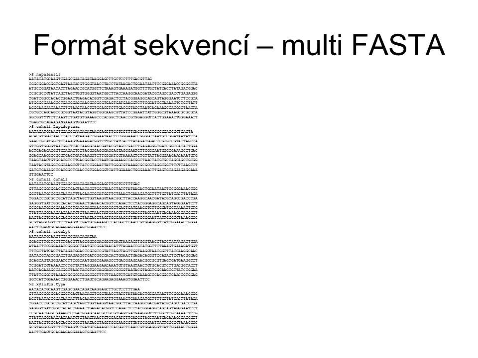 Formát sekvencí – multi FASTA >S.nepalensis AATACATGCAAGTCGAGCGAACAGATAAGGAGCTTGCTCCTTTGACGTTAG CGGCGGACGGGTGAGTAACACGTGGGTAACCTACCTATAAGACTGGAATAACTC