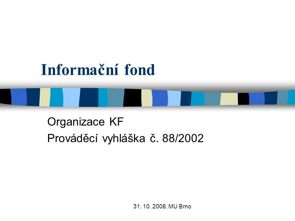 31. 10. 2008, MU Brno Informační fond Organizace KF Prováděcí vyhláška č. 88/2002