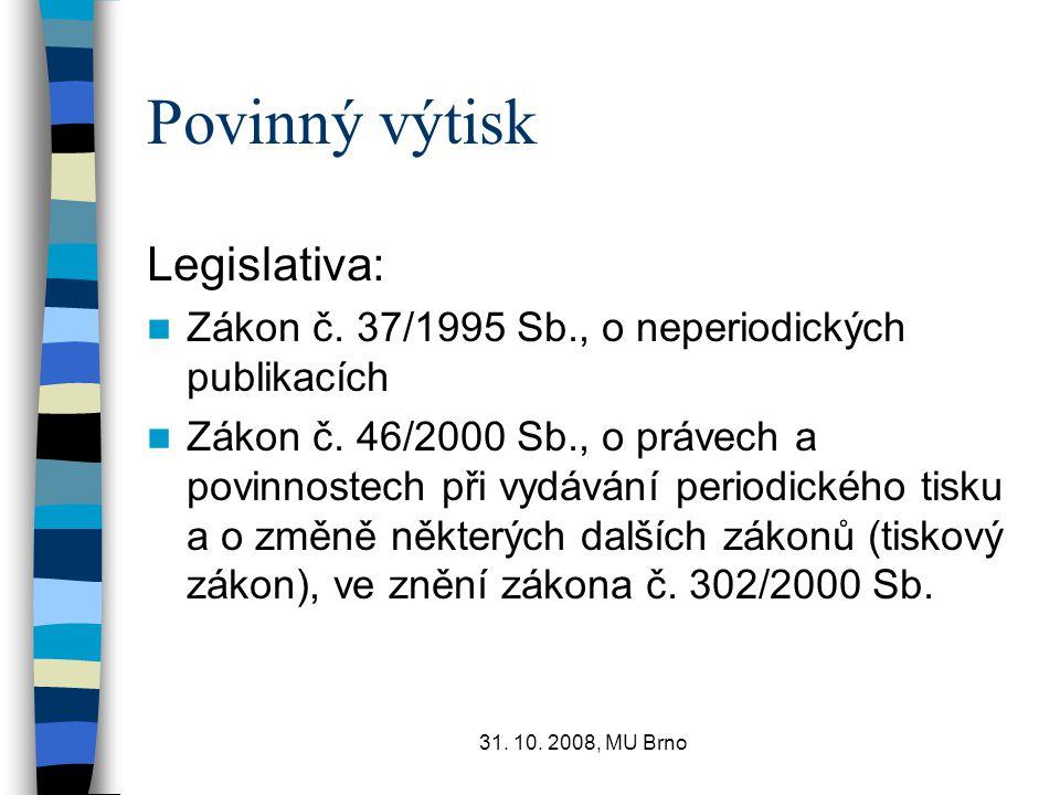 31. 10. 2008, MU Brno Povinný výtisk Legislativa: Zákon č. 37/1995 Sb., o neperiodických publikacích Zákon č. 46/2000 Sb., o právech a povinnostech př