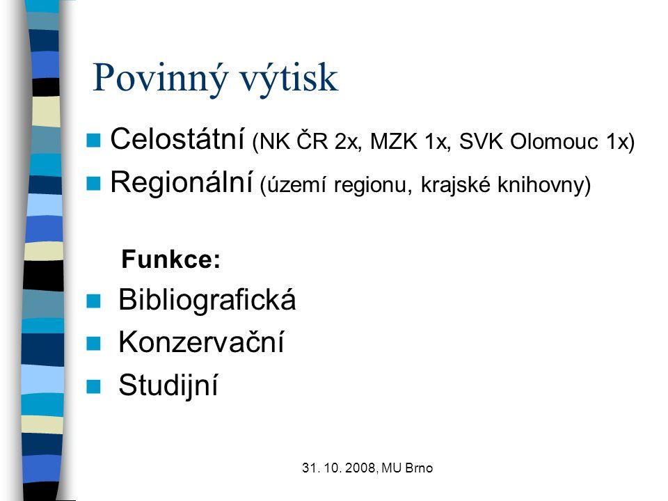 31. 10. 2008, MU Brno Povinný výtisk Celostátní (NK ČR 2x, MZK 1x, SVK Olomouc 1x) Regionální (území regionu, krajské knihovny) Funkce: Bibliografická