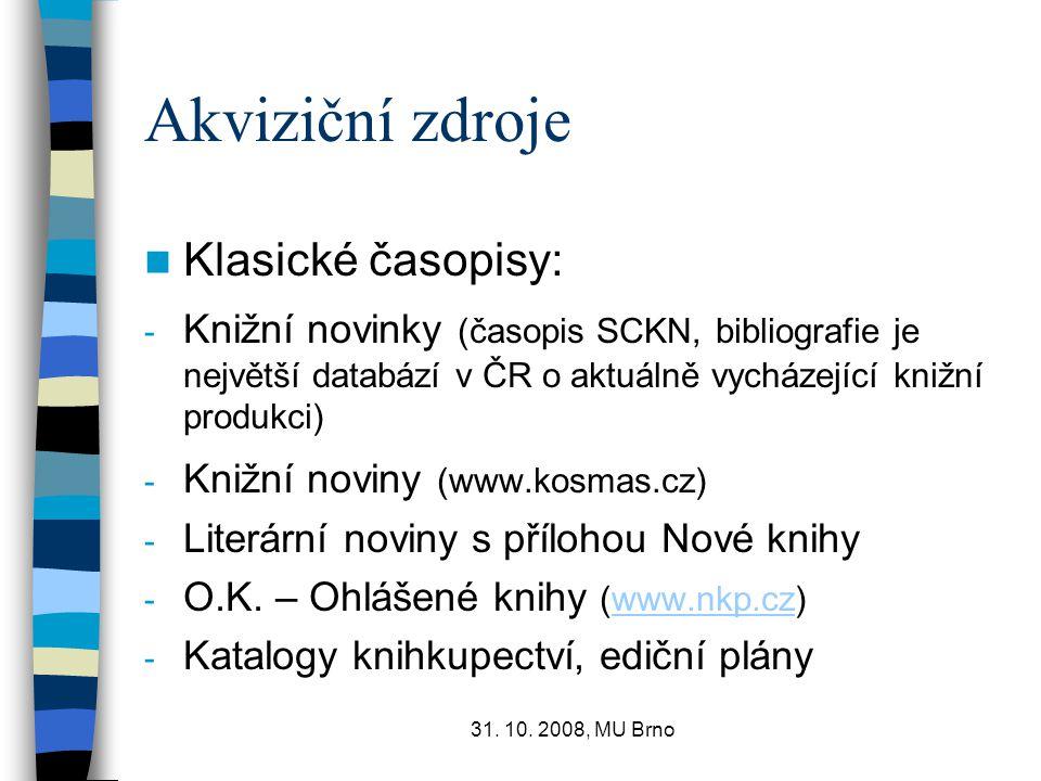 31. 10. 2008, MU Brno Akviziční zdroje Klasické časopisy: - Knižní novinky (časopis SCKN, bibliografie je největší databází v ČR o aktuálně vycházejíc