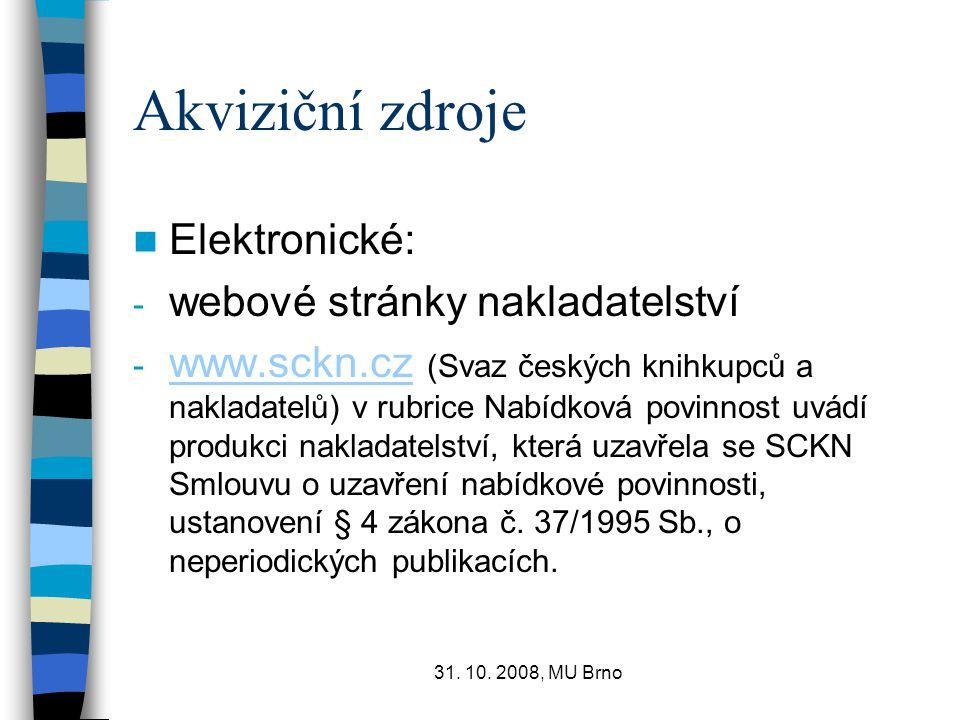 31. 10. 2008, MU Brno Akviziční zdroje Elektronické: - webové stránky nakladatelství - www.sckn.cz (Svaz českých knihkupců a nakladatelů) v rubrice Na