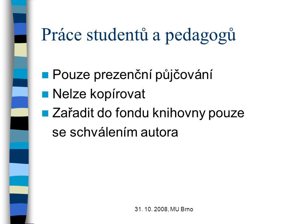 31. 10. 2008, MU Brno Práce studentů a pedagogů Pouze prezenční půjčování Nelze kopírovat Zařadit do fondu knihovny pouze se schválením autora