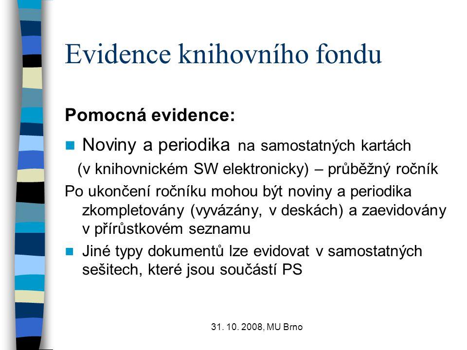 31. 10. 2008, MU Brno Evidence knihovního fondu Pomocná evidence: Noviny a periodika na samostatných kartách (v knihovnickém SW elektronicky) – průběž