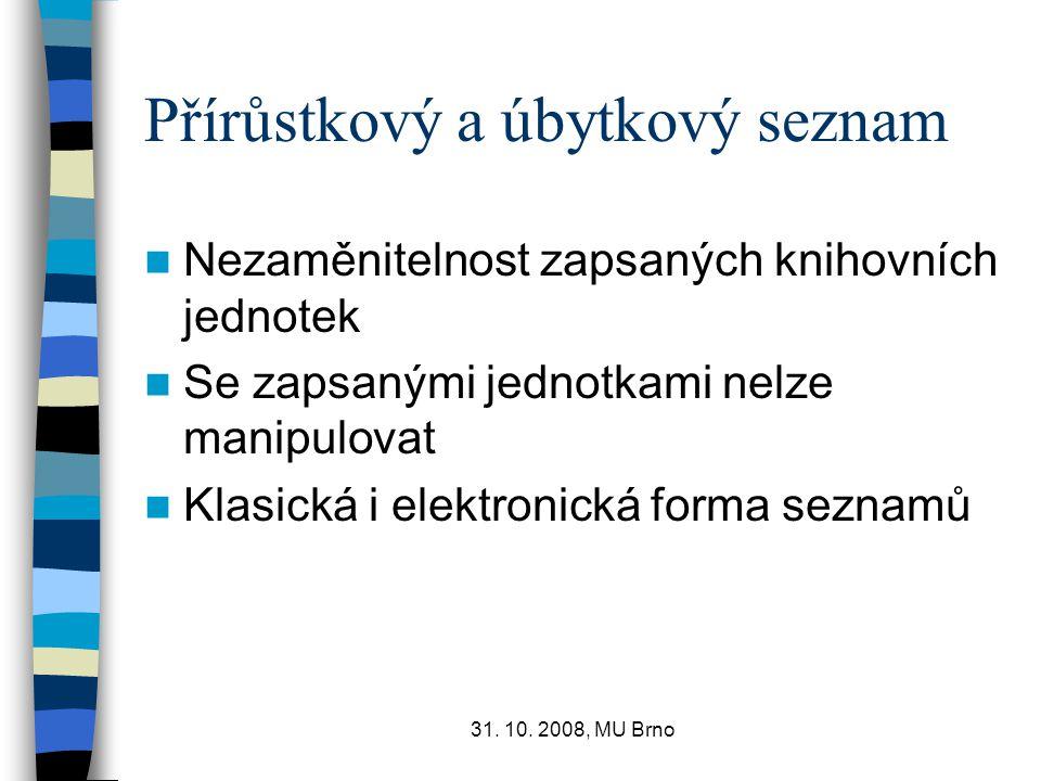 31. 10. 2008, MU Brno Přírůstkový a úbytkový seznam Nezaměnitelnost zapsaných knihovních jednotek Se zapsanými jednotkami nelze manipulovat Klasická i