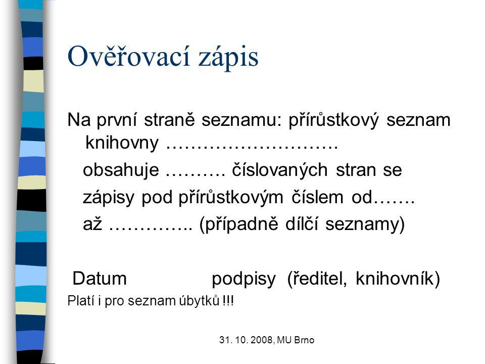 31. 10. 2008, MU Brno Ověřovací zápis Na první straně seznamu: přírůstkový seznam knihovny ………………………. obsahuje ………. číslovaných stran se zápisy pod př
