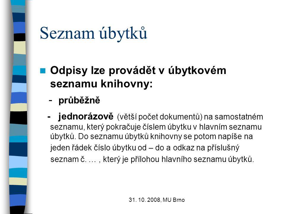 31. 10. 2008, MU Brno Seznam úbytků Odpisy lze provádět v úbytkovém seznamu knihovny: - průběžně - jednorázově (větší počet dokumentů) na samostatném