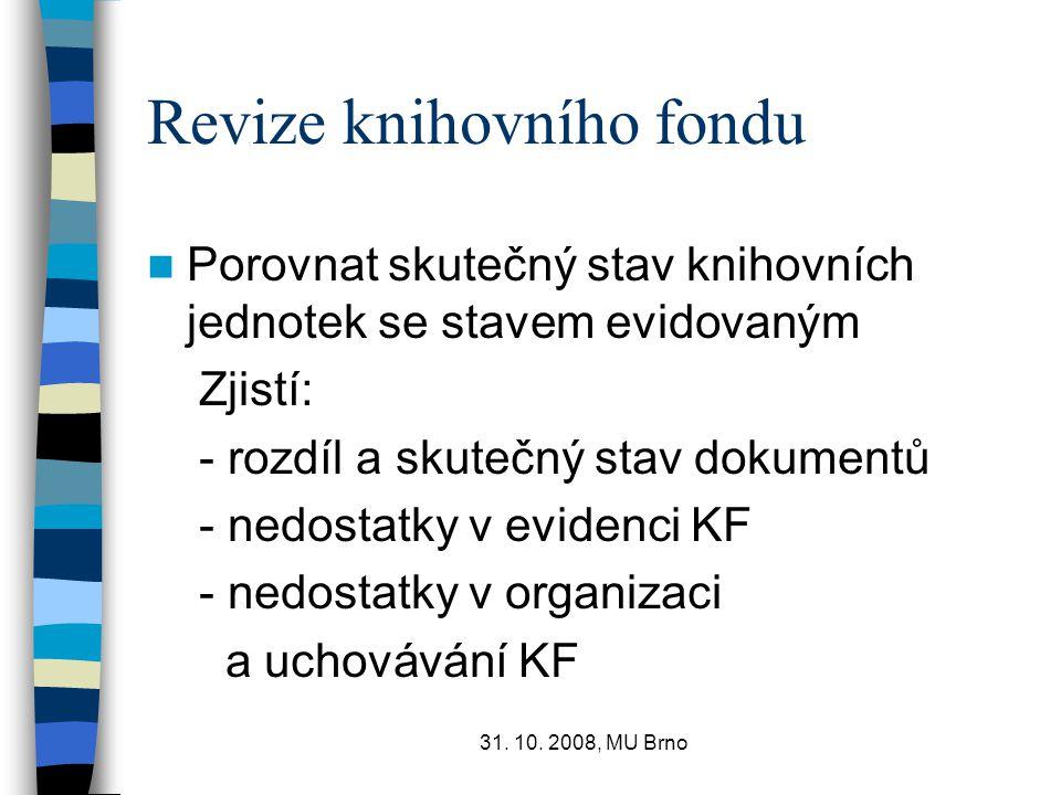 31. 10. 2008, MU Brno Revize knihovního fondu Porovnat skutečný stav knihovních jednotek se stavem evidovaným Zjistí: - rozdíl a skutečný stav dokumen