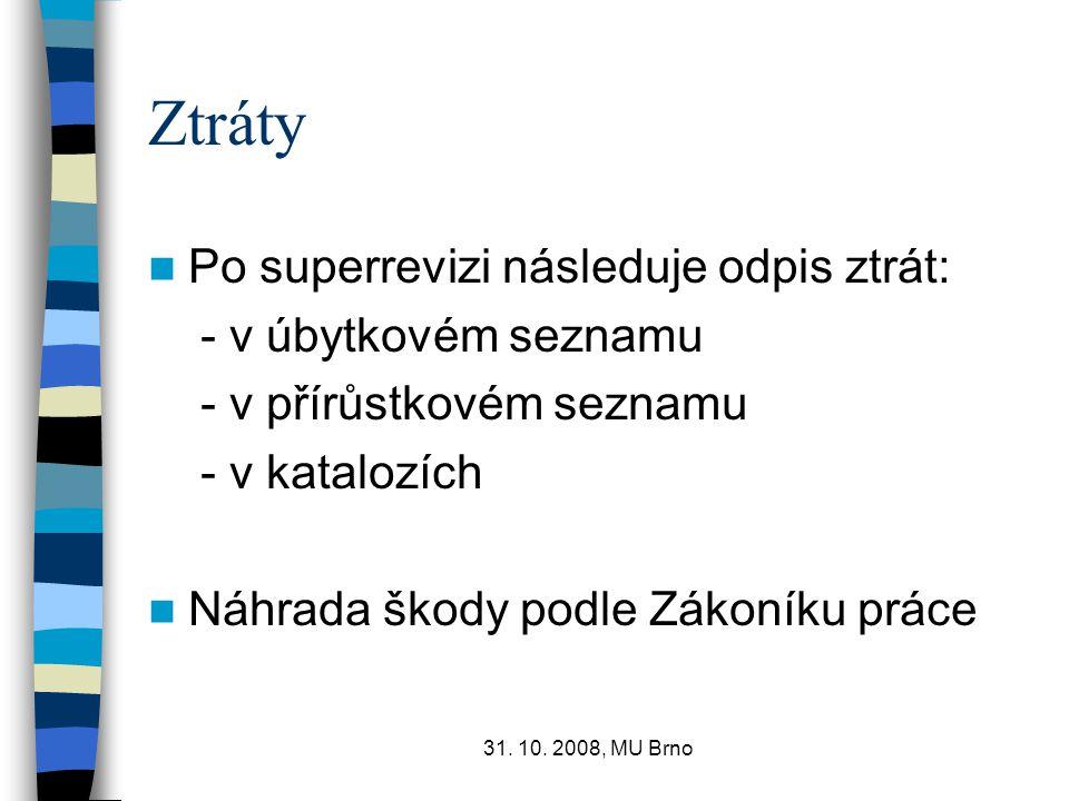 31. 10. 2008, MU Brno Ztráty Po superrevizi následuje odpis ztrát: - v úbytkovém seznamu - v přírůstkovém seznamu - v katalozích Náhrada škody podle Z