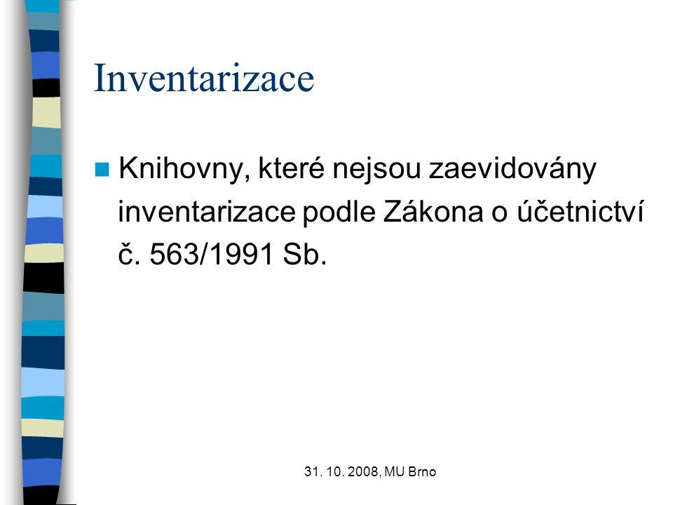 31. 10. 2008, MU Brno Inventarizace Knihovny, které nejsou zaevidovány inventarizace podle Zákona o účetnictví č. 563/1991 Sb.
