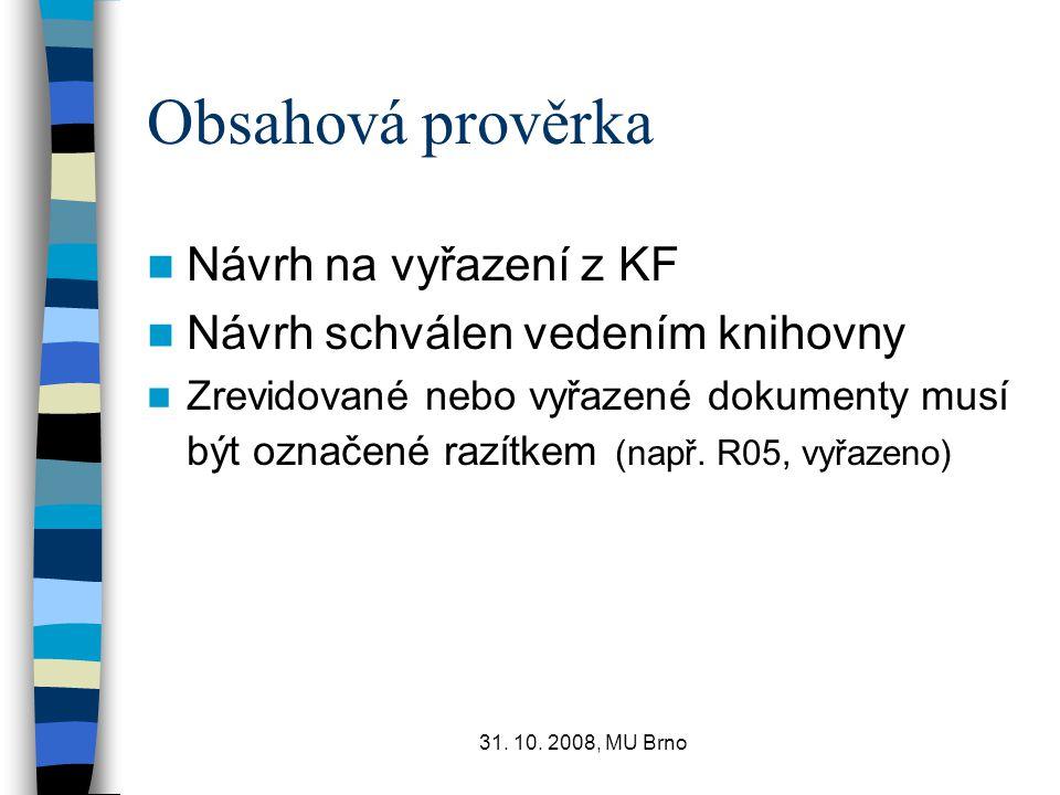 31. 10. 2008, MU Brno Obsahová prověrka Návrh na vyřazení z KF Návrh schválen vedením knihovny Zrevidované nebo vyřazené dokumenty musí být označené r