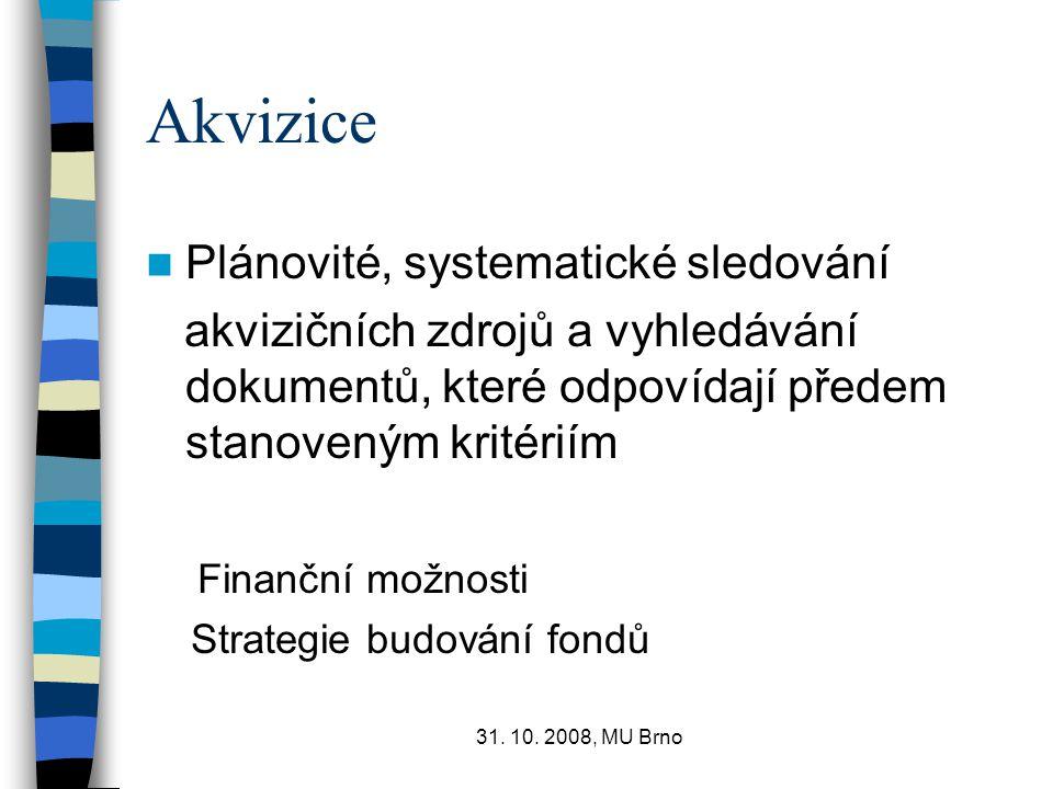 31. 10. 2008, MU Brno Akvizice Plánovité, systematické sledování akvizičních zdrojů a vyhledávání dokumentů, které odpovídají předem stanoveným kritér