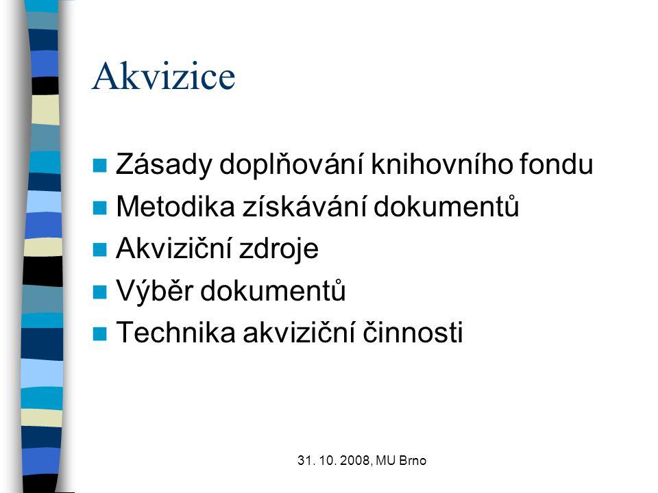 31. 10. 2008, MU Brno Akvizice Zásady doplňování knihovního fondu Metodika získávání dokumentů Akviziční zdroje Výběr dokumentů Technika akviziční čin