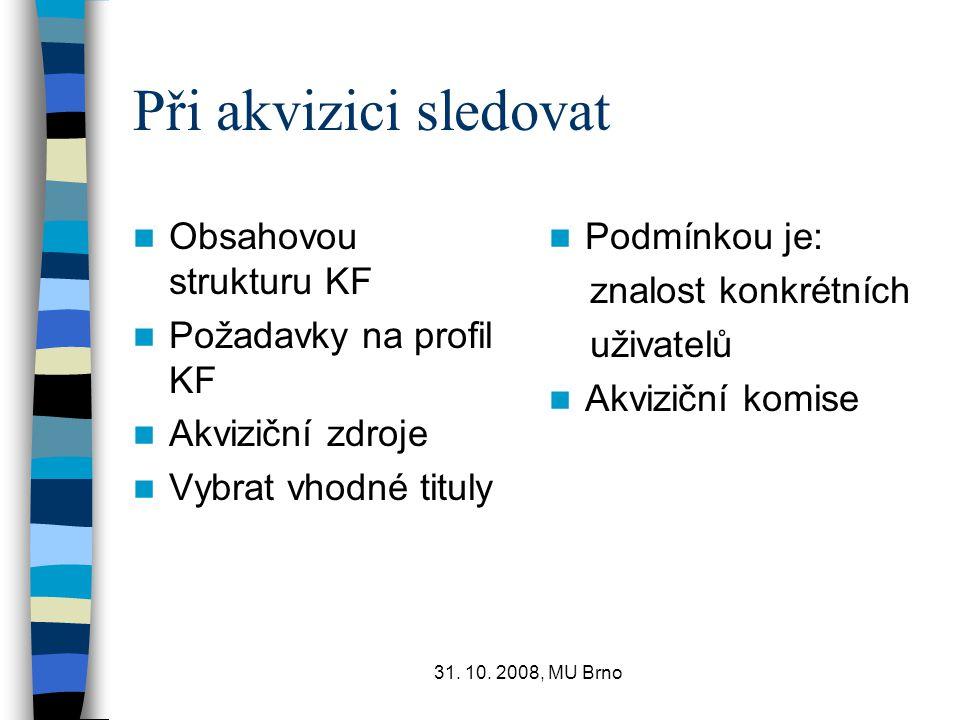 31. 10. 2008, MU Brno Při akvizici sledovat Obsahovou strukturu KF Požadavky na profil KF Akviziční zdroje Vybrat vhodné tituly Podmínkou je: znalost